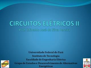 CIRCUITOS ELÉTRICOS II Prof. Edinaldo José da Silva Pereira