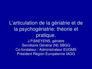 L'articulation de la gériatrie et de la psychogériatrie: théorie et pratique.