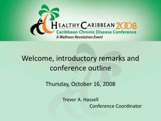 Welcome, introductory remarks and conference outline Thursday, October 16, 2008 Trevor A. Hassell