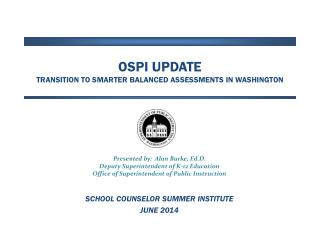 OSPI UPDATE Transition to Smarter Balanced Assessments in Washington