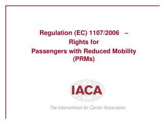 Regulation (EC) 1107/2006   –  Rights for  Passengers with Reduced Mobility (PRMs)
