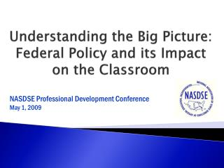 Understanding the Big Picture:  Federal Policy and its Impact on the Classroom