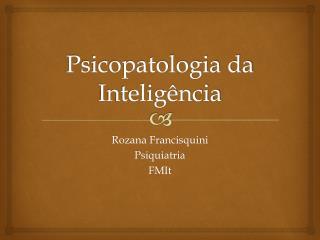 Psicopatologia da Inteligência