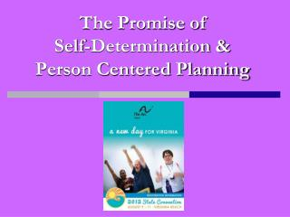 The Promise of  Self-Determination &  Person Centered Planning