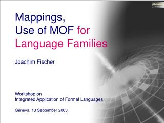 Mappings ,  Use of MOF  for  Language Families Joachim Fischer Workshop on
