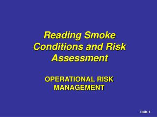 Reading Smoke Conditions and Risk Assessment OPERATIONAL RISK MANAGEMENT