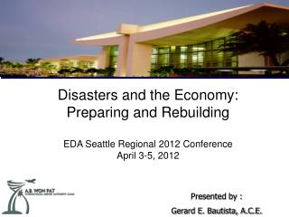 Disasters and the Economy: Preparing and Rebuilding EDA Seattle Regional 2012 Conference