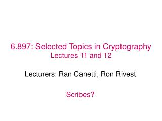 6.897: Selected Topics in Cryptography Lectures 11 and 12