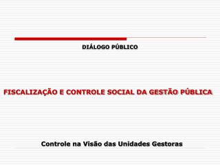 FISCALIZAÇÃO E CONTROLE SOCIAL DA GESTÃO PÚBLICA
