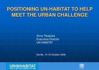 POSITIONING UN-HABITAT TO HELP MEET THE URBAN CHALLENGE