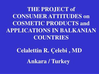 THE PROJECT of CONSUMER ATTITUDES on COSMETIC PRODUCTS and APPLICATIONS IN BALKANIAN COUNTRIES