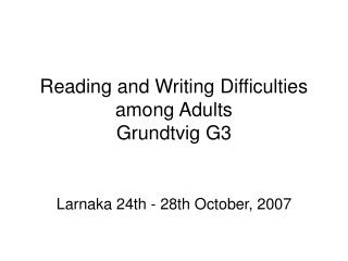 Reading and Writing Difficulties among Adults Grundtvig G3