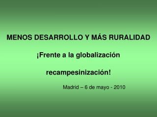 MENOS DESARROLLO Y MÁS RURALIDAD ¡Frente a la globalización recampesinización!