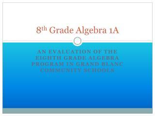 8 th  Grade Algebra 1A