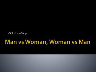 Man  vs  Woman, Woman  vs  Man