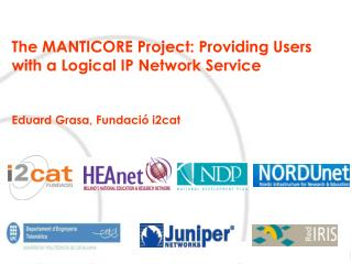 The MANTICORE Project: Providing Users with a Logical IP Network Service