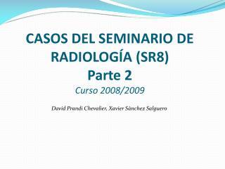 CASOS DEL SEMINARIO DE RADIOLOGÍA (SR8) Parte 2 Curso 2008/2009