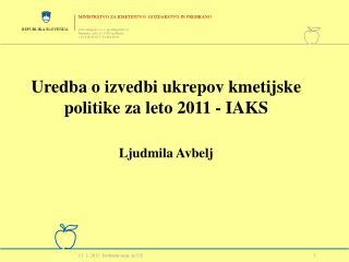 Uredba o izvedbi ukrepov kmetijske politike za leto 2011 - IAKS