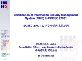 Mr. Nick C.C. Leung Accreditation Officer, Hong Kong Accreditation Service