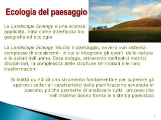 La  Landscape Ecology è  una scienza applicata, nata come interfaccia tra geografia ed ecologia