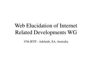 Web Elucidation of Internet Related Developments WG