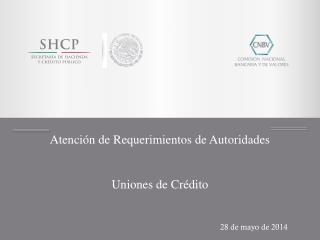 Atención de Requerimientos de Autoridades Uniones de Crédito