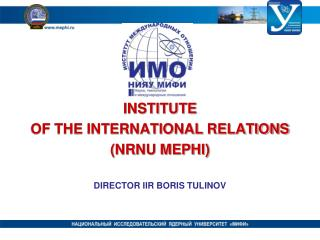 INSTITUTE OF THE INTERNATIONAL  RELATIONS (NRNU MEPHI) DIRECTOR IIR BORIS TULINOV