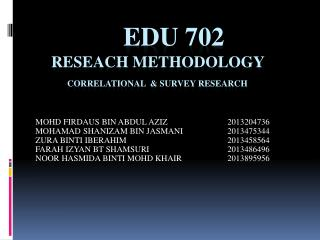 Edu  702 reseach  methodology CORRELATIONAL  & SURVEY RESEARCH