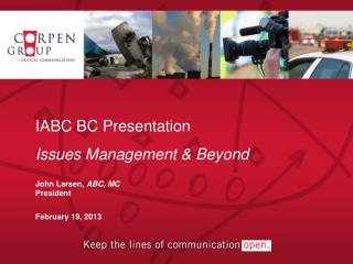 IABC  BC  Presentation Issues Management & Beyond John  Larsen,  ABC, MC President
