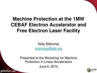 Machine Protection at the 1MW CEBAF Electron Accelerator and Free Electron Laser Facility