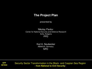 The Project Plan presented by Nikolay Pavlov  Center  for National Security and Defence Research