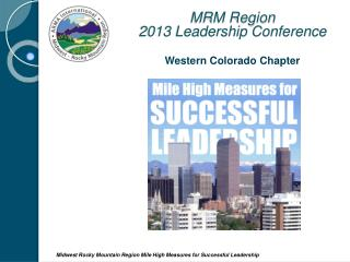 MRM Region  2013 Leadership Conference Western Colorado Chapter