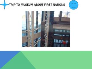 Trip to museum about first nations
