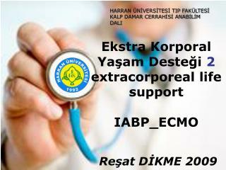 Ekstra Korporal Ya?am Deste?i  2 extracorporeal life support IABP_ECMO