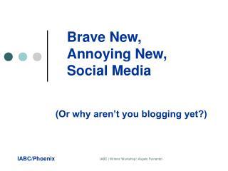 Brave New,  Annoying New,  Social Media