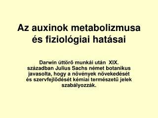 Az auxinok metabolizmusa és fiziológiai hatásai