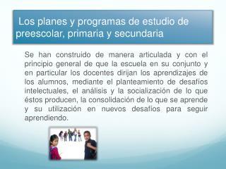 Los planes y programas de estudio de preescolar, primaria y secundaria