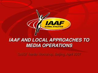IAAF AND LOCAL APPROACHES TO MEDIA OPERATIONS