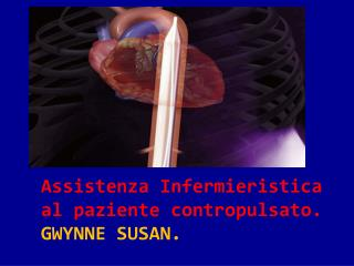 Assistenza Infermieristica al paziente contropulsato. GWYNNE SUSAN.