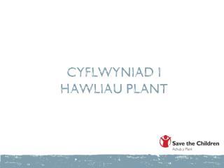 CYFLWYNIAD I  HAWLIAU PLANT