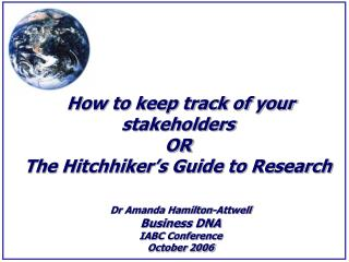 How to keep track of your stakeholders  OR The Hitchhiker's Guide to Research