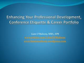 Enhancing Your Professional Development,  Conference Etiquette & Career Portfolio