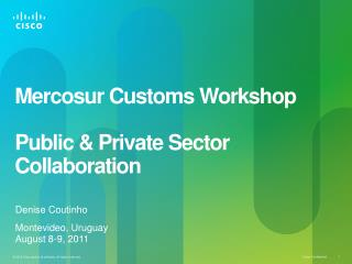 Mercosur Customs Workshop Public & Private Sector Collaboration