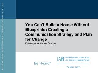 You Can't Build a House Without Blueprints: Creating a Communication Strategy and Plan for Change
