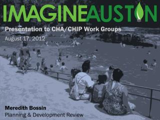 Presentation to CHA/CHIP Work Groups August 17, 2012 Meredith Bossin