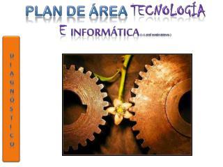 PLAN DE ÁREA  TECNOLOGÍA E INFORMÁTICA ( I. e.  josé  maría  bernal  )