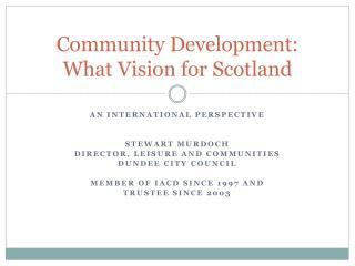 Community Development: What Vision for Scotland