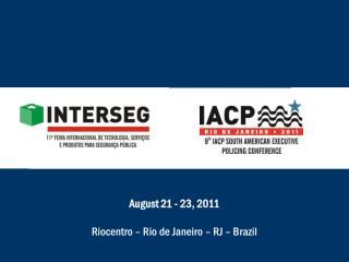 August 21 - 23, 2011 Riocentro – Rio de Janeiro – RJ – Brazil
