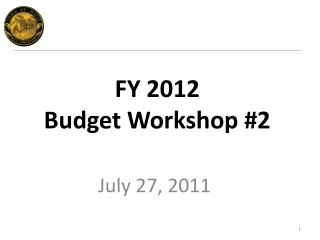 FY 2012  Budget Workshop #2