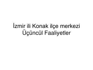 İzmir ili Konak ilçe merkezi Üçüncül Faaliyetler